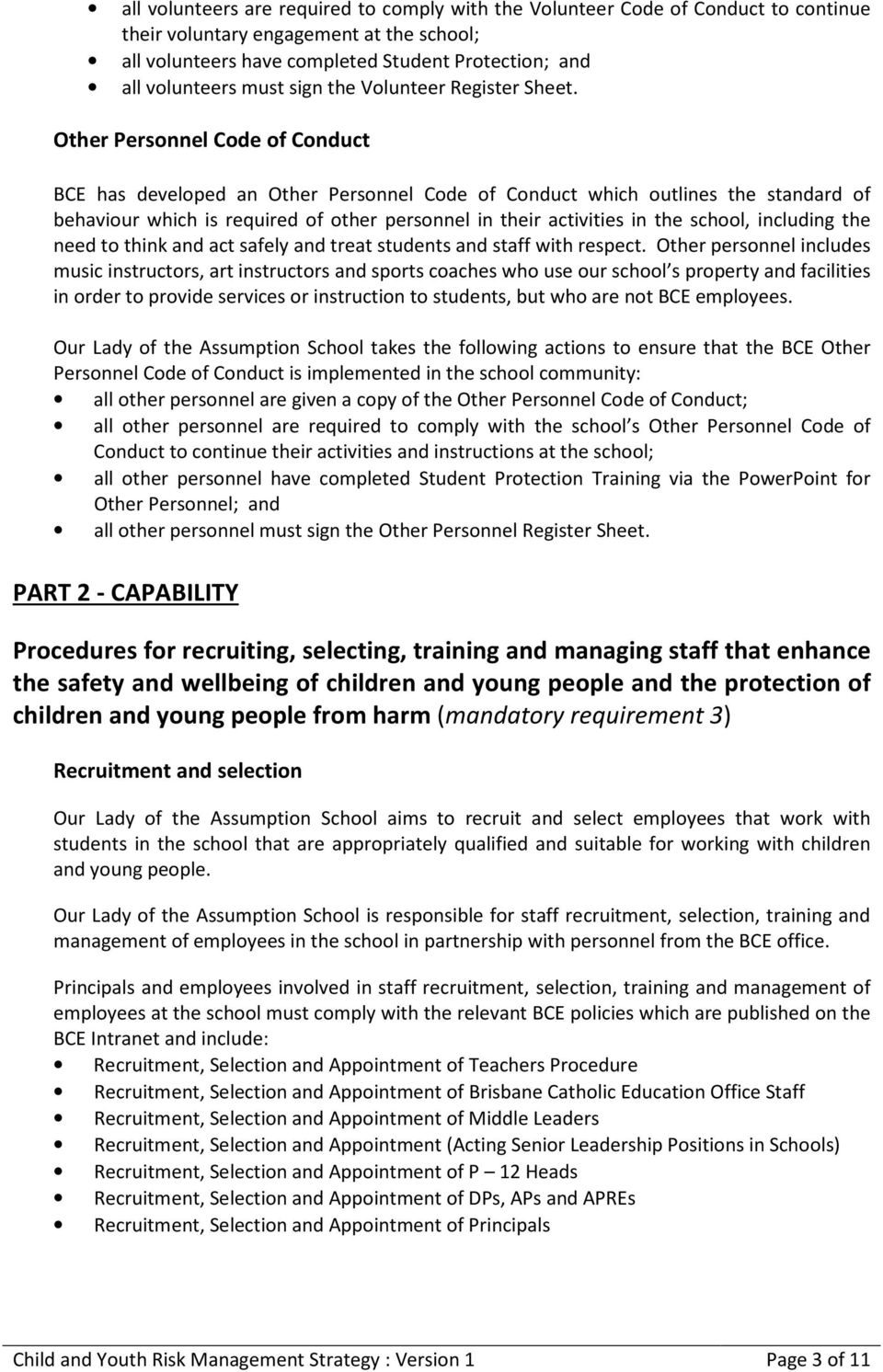 Other Personnel Code of Conduct BCE has developed an Other Personnel Code of Conduct which outlines the standard of behaviour which is required of other personnel in their activities in the school,