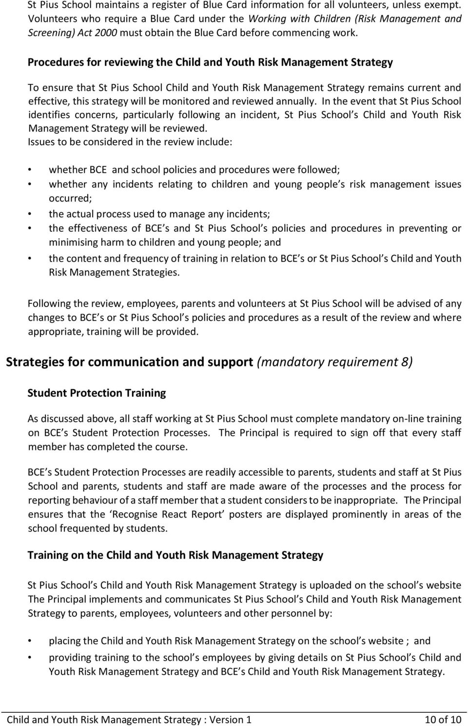 Procedures for reviewing the Child and Youth Risk Management Strategy To ensure that St Pius School Child and Youth Risk Management Strategy remains current and effective, this strategy will be