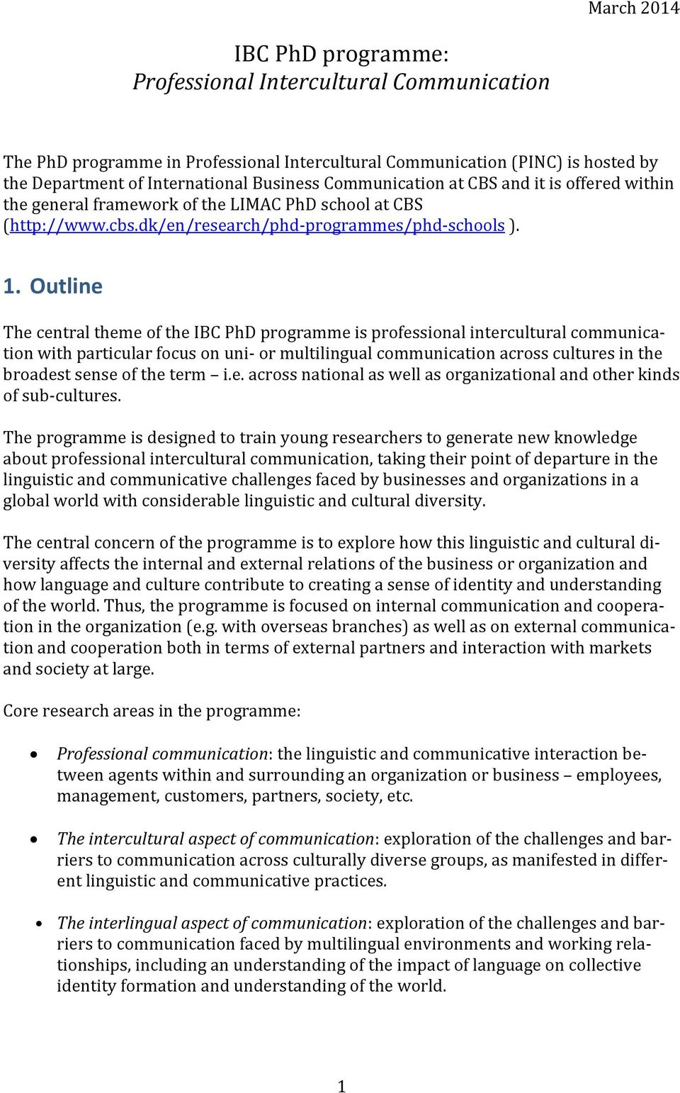 Outline The central theme of the IBC PhD programme is professional intercultural communication with particular focus on uni- or multilingual communication across cultures in the broadest sense of the