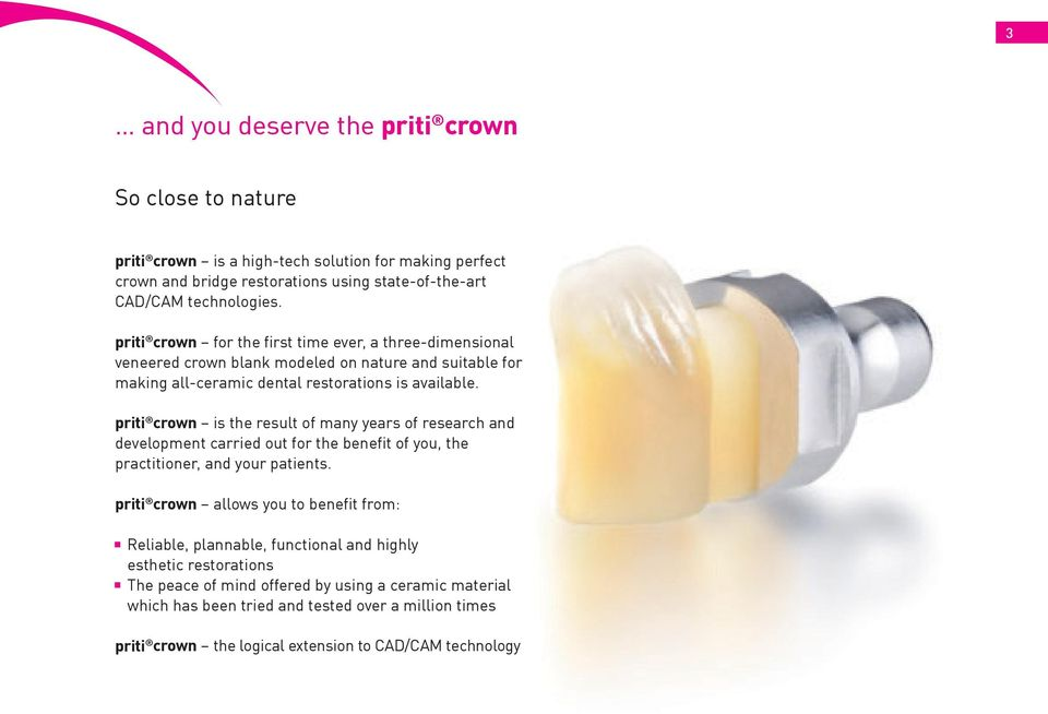 priti crown is the result of many years of research and development carried out for the benefit of you, the practitioner, and your patients.