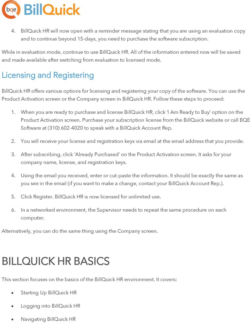 Licensing and Registering BillQuick HR offers various options for licensing and registering your copy of the software. You can use the Product Activation screen or the Company screen in BillQuick HR.