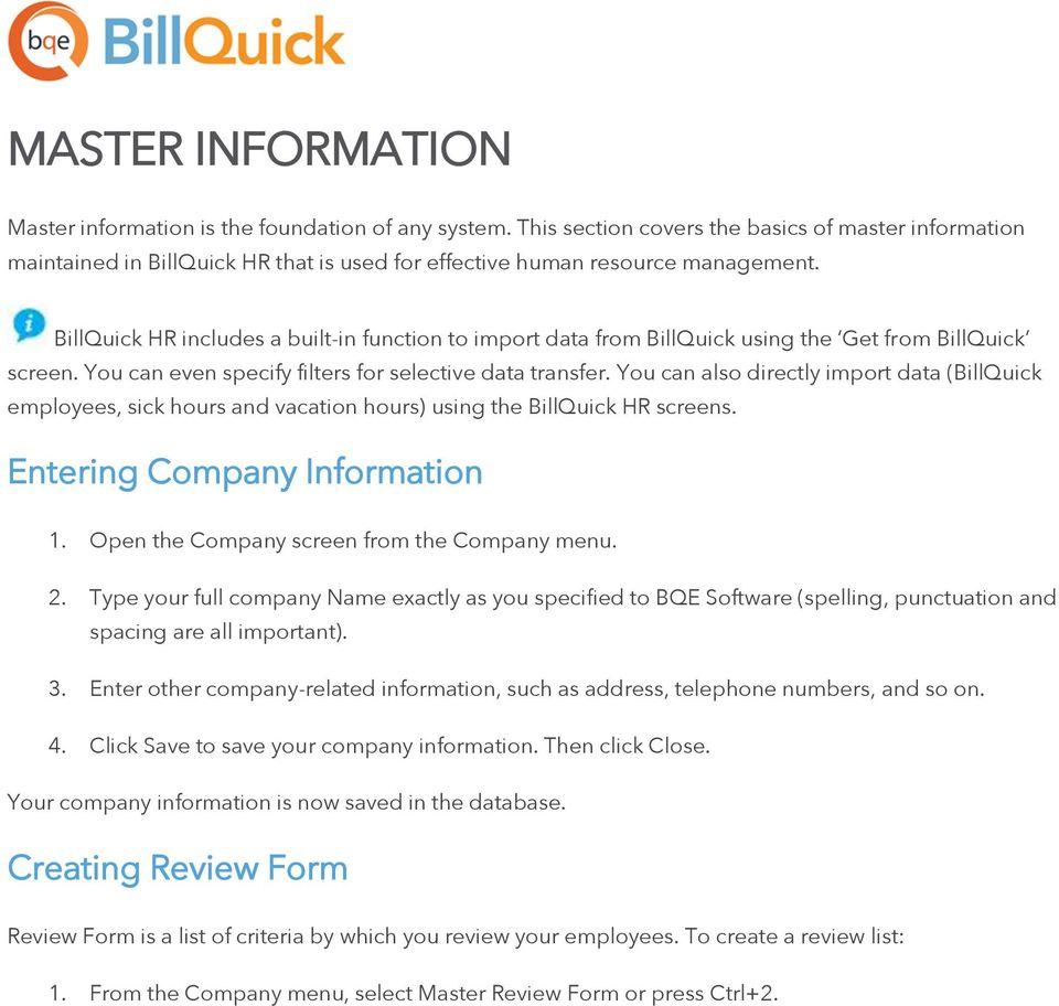 BillQuick HR includes a built-in function to import data from BillQuick using the Get from BillQuick screen. You can even specify filters for selective data transfer.