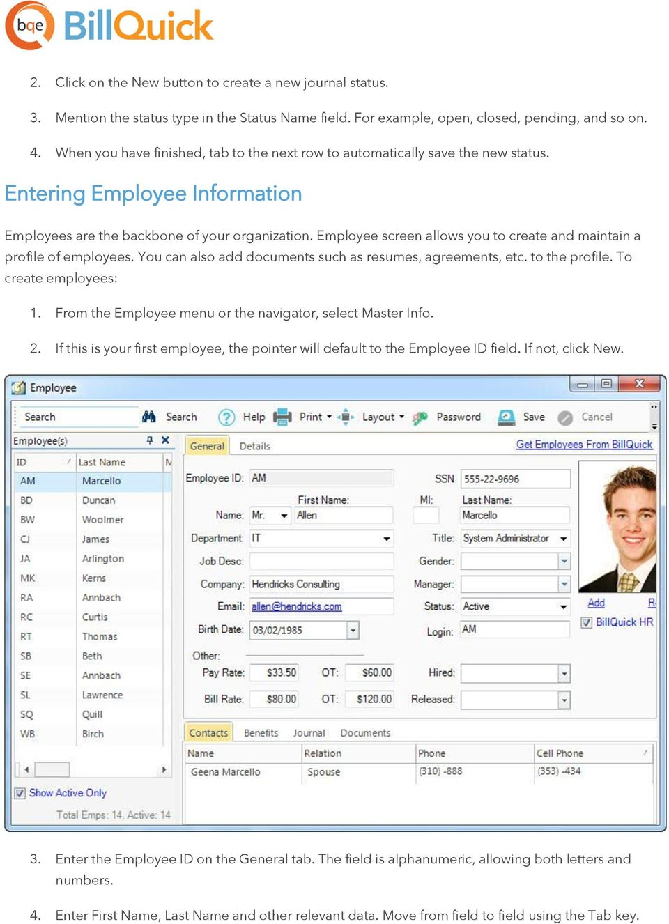 Employee screen allows you to create and maintain a profile of employees. You can also add documents such as resumes, agreements, etc. to the profile. To create employees: 1.