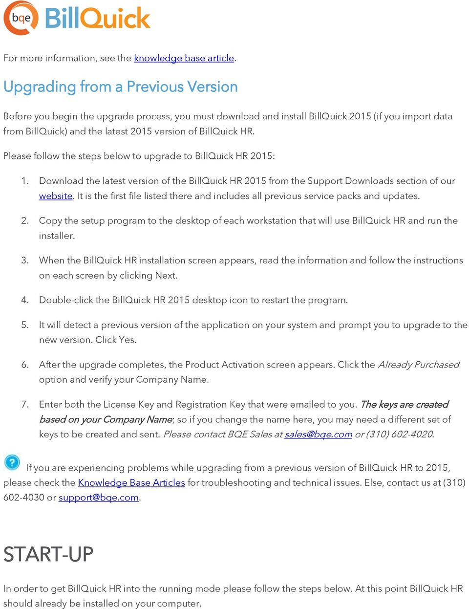 Please follow the steps below to upgrade to BillQuick HR 2015: 1. Download the latest version of the BillQuick HR 2015 from the Support Downloads section of our website.