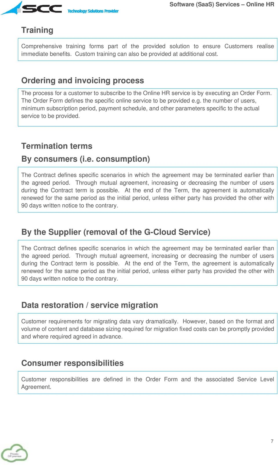 Termination terms By consumers (i.e. consumption) The Contract defines specific scenarios in which the agreement may be terminated earlier than the agreed period.