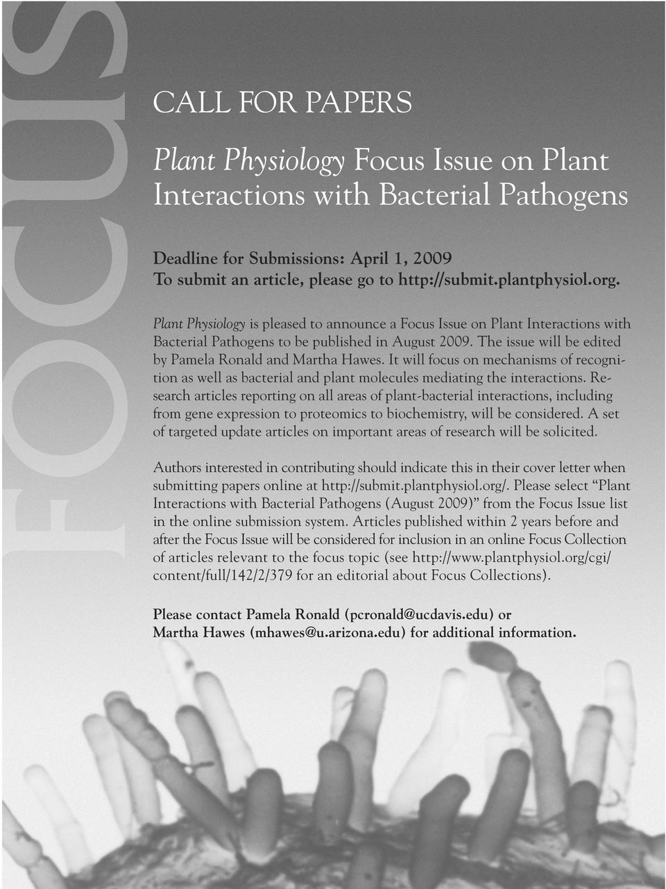 Plant Physiology is pleased to announce a Focus Issue on Plant Interactions with Bacterial Pathogens to be published in August 2009. The issue will be edited by Pamela Ronald and Martha Hawes.