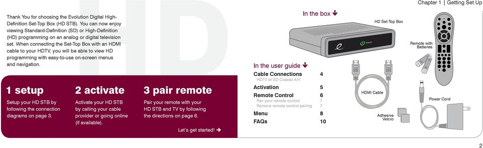 When connecting the Set-Top Box with an HDMI cable to your HDTV, you will be able to view HD programming with easy-to-use on-screen menus and navigation.