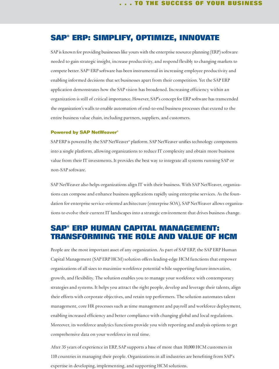 SAP ERP software has been instrumental in increasing employee productivity and enabling informed decisions that set businesses apart from their competition.