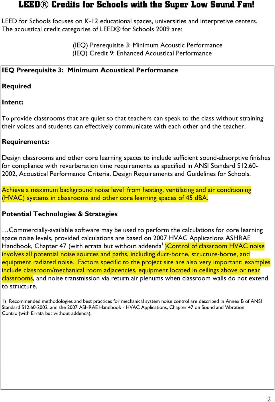 Acoustical Performance Required Intent: To provide classrooms that are quiet so that teachers can speak to the class without straining their voices and students can effectively communicate with each