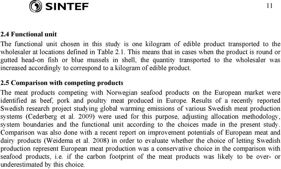 5 Comparison with competing products The meat products competing with Norwegian seafood products on the European market were identified as beef, pork and poultry meat produced in Europe.