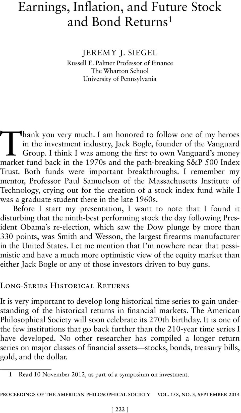 I think I was among the first to own Vanguard s money market fund back in the 1970s and the path-breaking S&P 500 Index Trust. Both funds were important breakthroughs.