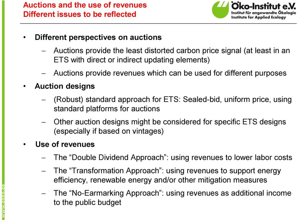 for auctions Other auction designs might be considered for specific ETS designs (especially if based on vintages) Use of revenues The Double Dividend Approach : using revenues to lower labor costs