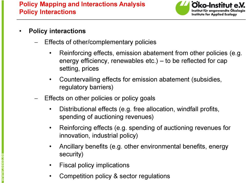) to be reflected for cap setting, prices Countervailing effects for emission abatement (subsidies, regulatory barriers) Effects on other policies or policy goals Distributional
