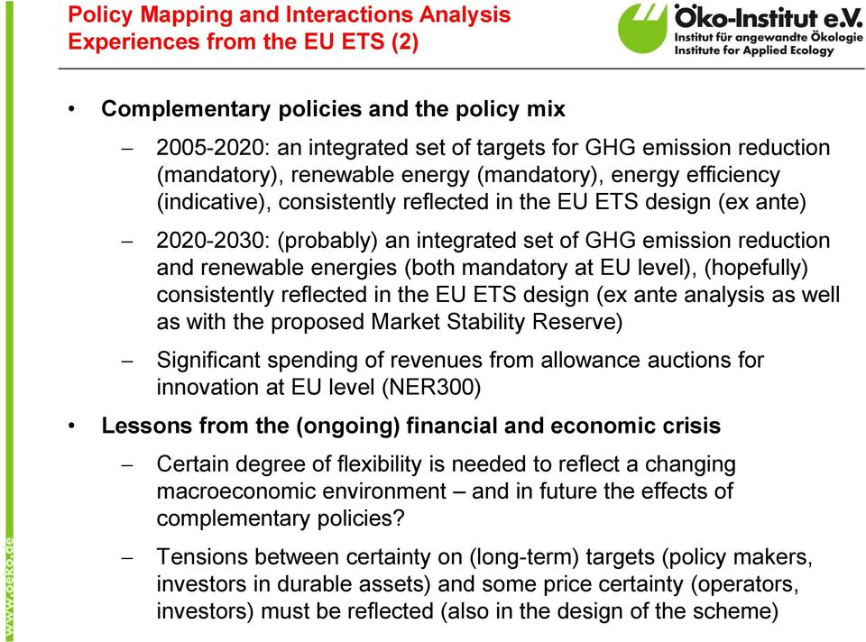 energies (both mandatory at EU level), (hopefully) consistently reflected in the EU ETS design (ex ante analysis as well as with the proposed Market Stability Reserve) Significant spending of