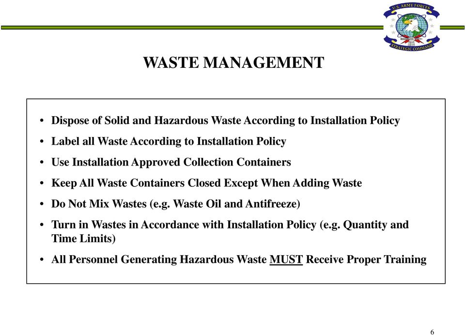 When Adding Waste Do Not Mix Wastes (e.g. Waste Oil and Antifreeze) Turn in Wastes in Accordance with Installation Policy (e.