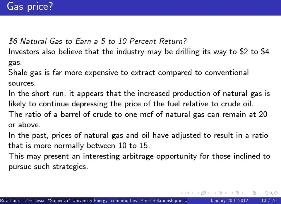 In the short run, it appears that the increased production of natural gas is likely to continue depressing the price of the fuel relative to crude oil.