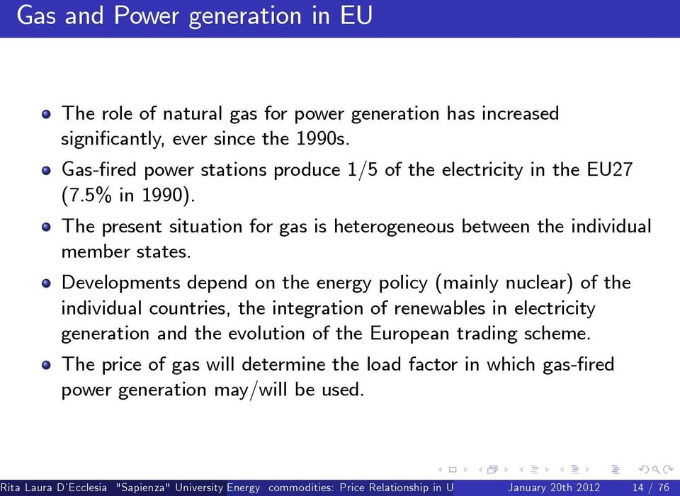 Developments depend on the energy policy (mainly nuclear) of the individual countries, the integration of renewables in electricity generation and the evolution of the European