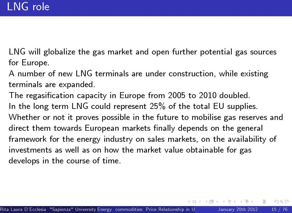 Whether or not it proves possible in the future to mobilise gas reserves and direct them towards European markets nally depends on the general framework for the energy industry on sales