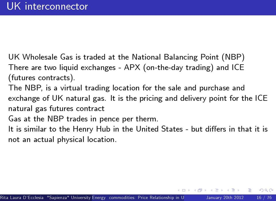 It is the pricing and delivery point for the ICE natural gas futures contract Gas at the NBP trades in pence per therm.