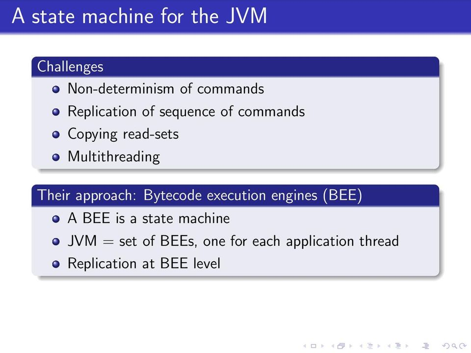 Their approach: Bytecode execution engines (BEE) A BEE is a state