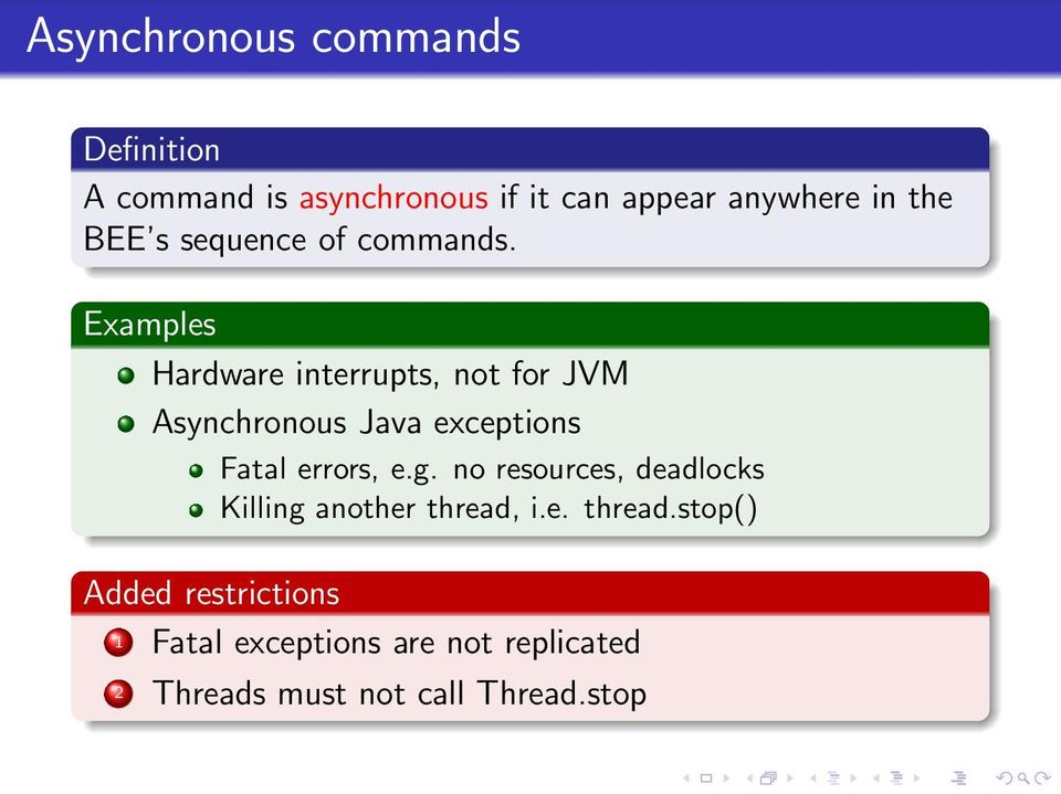 Examples Hardware interrupts, not for JVM Asynchronous Java exceptions Fatal errors, e.g.
