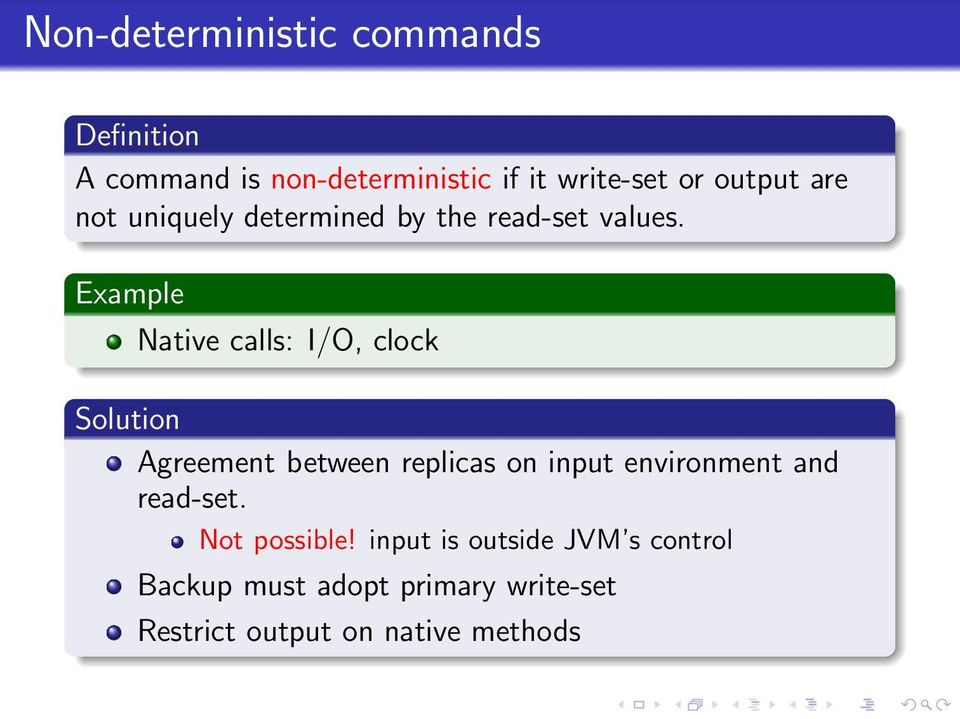 Example Native calls: I/O, clock Solution Agreement between replicas on input environment