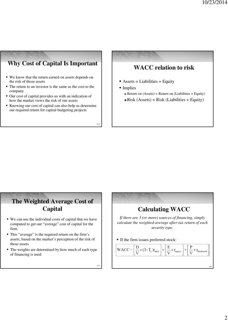 to risk Assets = Liabilities + Equity Implies Return on (Assets) = Return on (Liabilities + Equity) Risk (Assets) = Risk (Liabilities + Equity) 14-5 The Weighted Average Cost of Capital We can use
