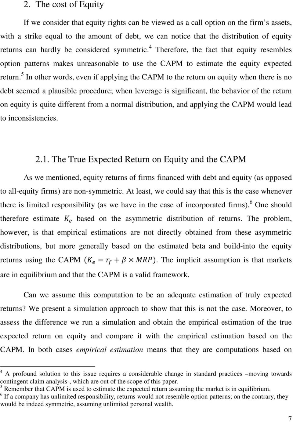 5 In other words, even if applying the CAPM to the return on equity when there is no debt seemed a plausible procedure; when leverage is significant, the behavior of the return on equity is quite