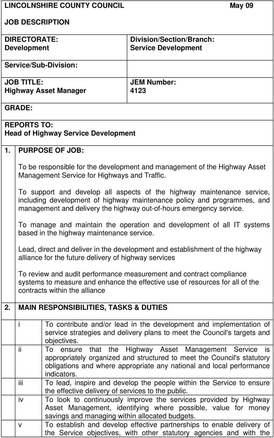 To support and develop all aspects of the highway maintenance service, including development of highway maintenance policy and programmes, and management and delivery the highway out-of-hours