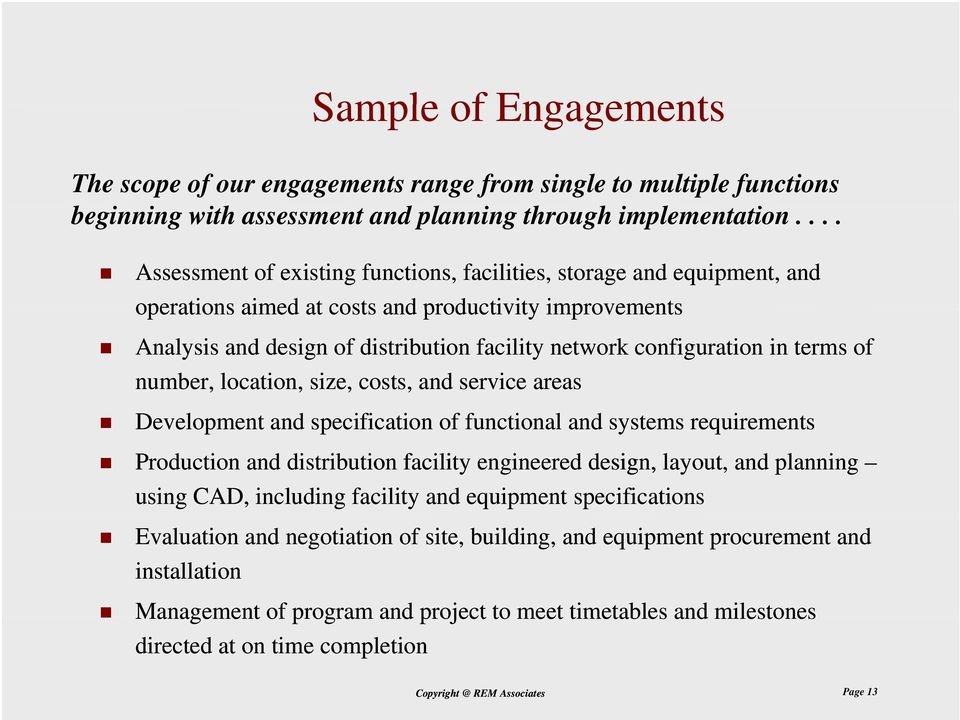 in terms of number, location, size, costs, and service areas Development and specification of functional and systems requirements Production and distribution facility engineered design, layout, and