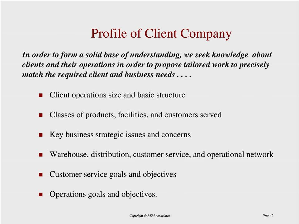 ... Client operations size and basic structure Classes of products, facilities, and customers served Key business strategic issues