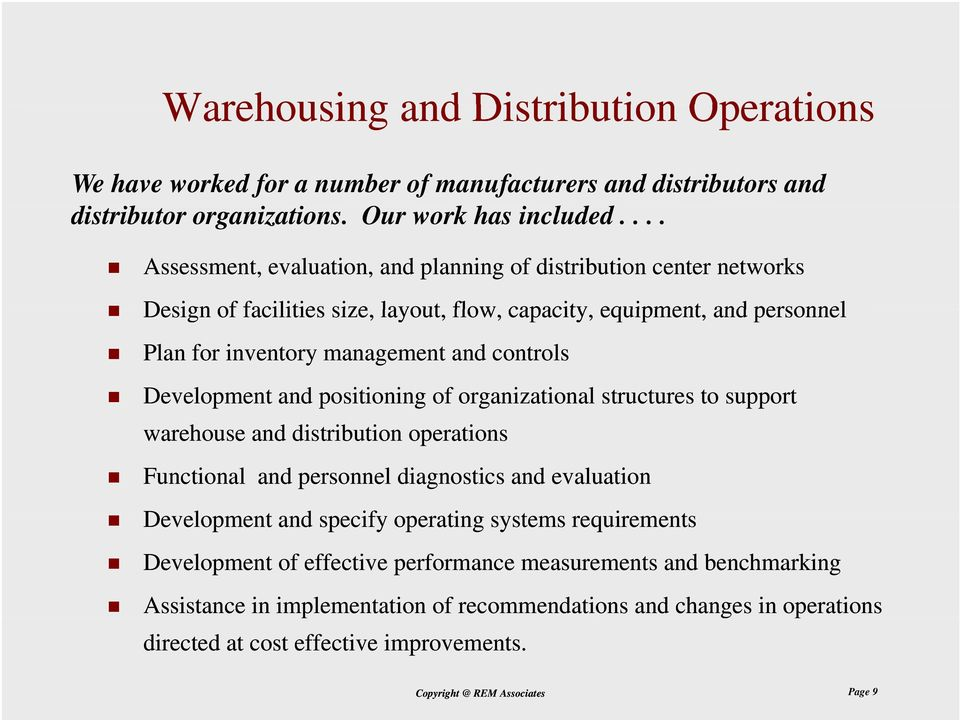 Development and positioning of organizational structures to support warehouse and distribution operations Functional and personnel diagnostics and evaluation Development and specify operating