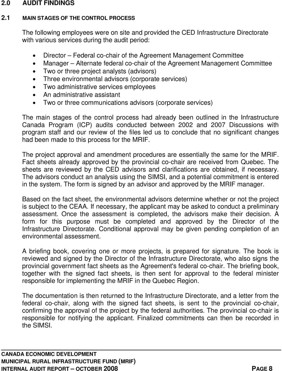 the Agreement Management Committee Manager Alternate federal co-chair of the Agreement Management Committee Two or three project analysts (advisors) Three environmental advisors (corporate services)