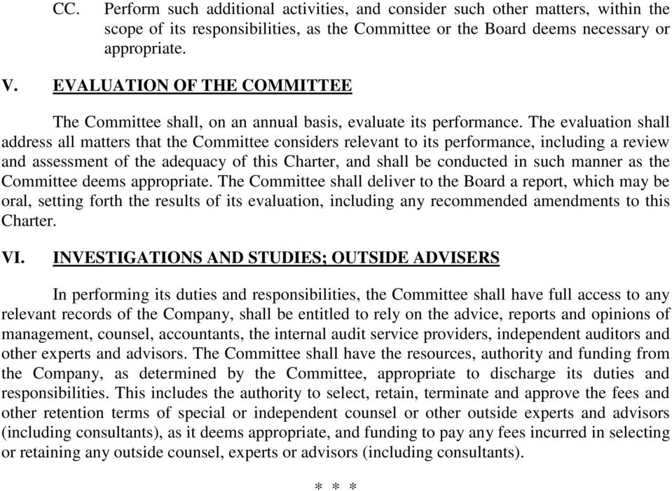 The evaluation shall address all matters that the Committee considers relevant to its performance, including a review and assessment of the adequacy of this Charter, and shall be conducted in such