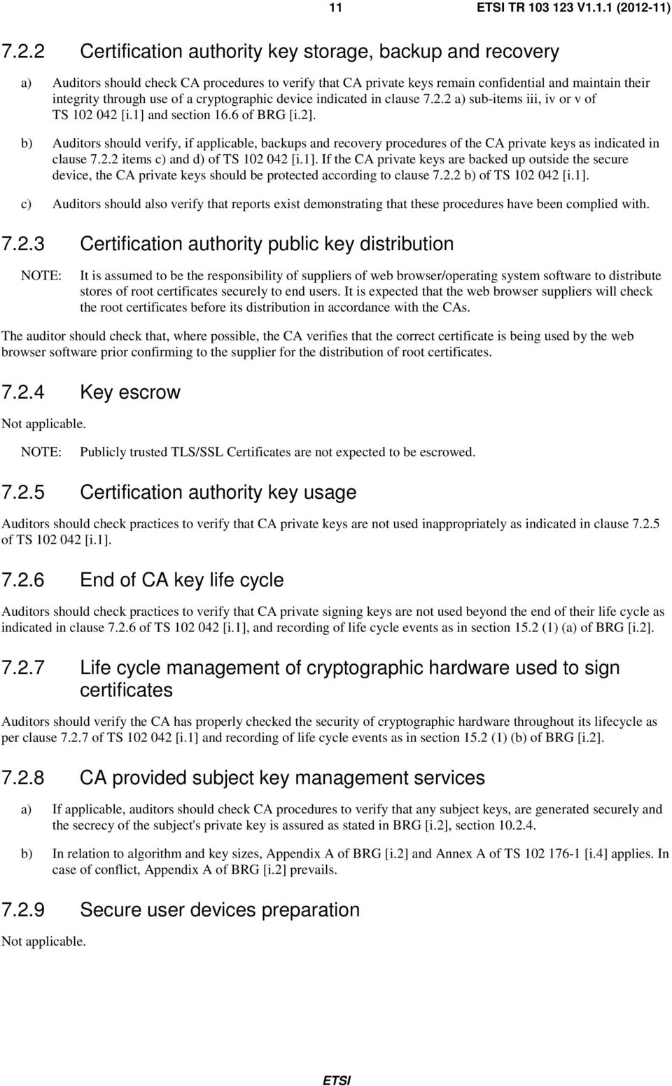 12-11) 7.2.2 Certification authority key storage, backup and recovery a) Auditors should check CA procedures to verify that CA private keys remain confidential and maintain their integrity through