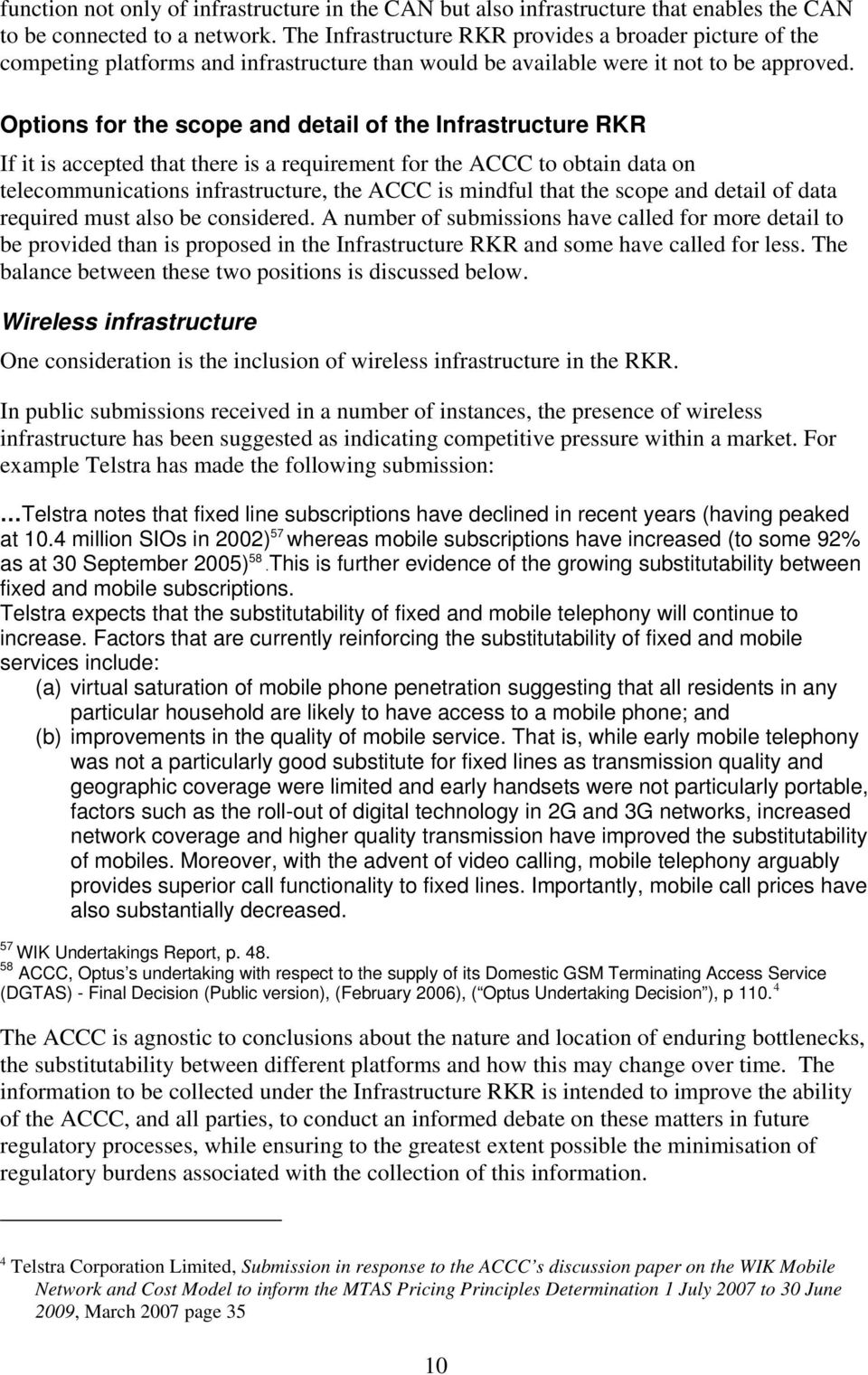 Options for the scope and detail of the Infrastructure RKR If it is accepted that there is a requirement for the ACCC to obtain data on telecommunications infrastructure, the ACCC is mindful that the