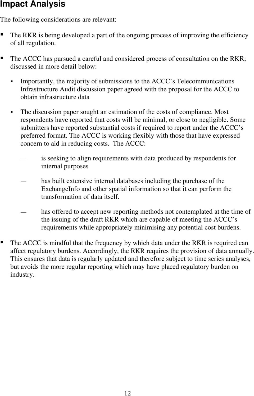 Infrastructure Audit discussion paper agreed with the proposal for the ACCC to obtain infrastructure data The discussion paper sought an estimation of the costs of compliance.