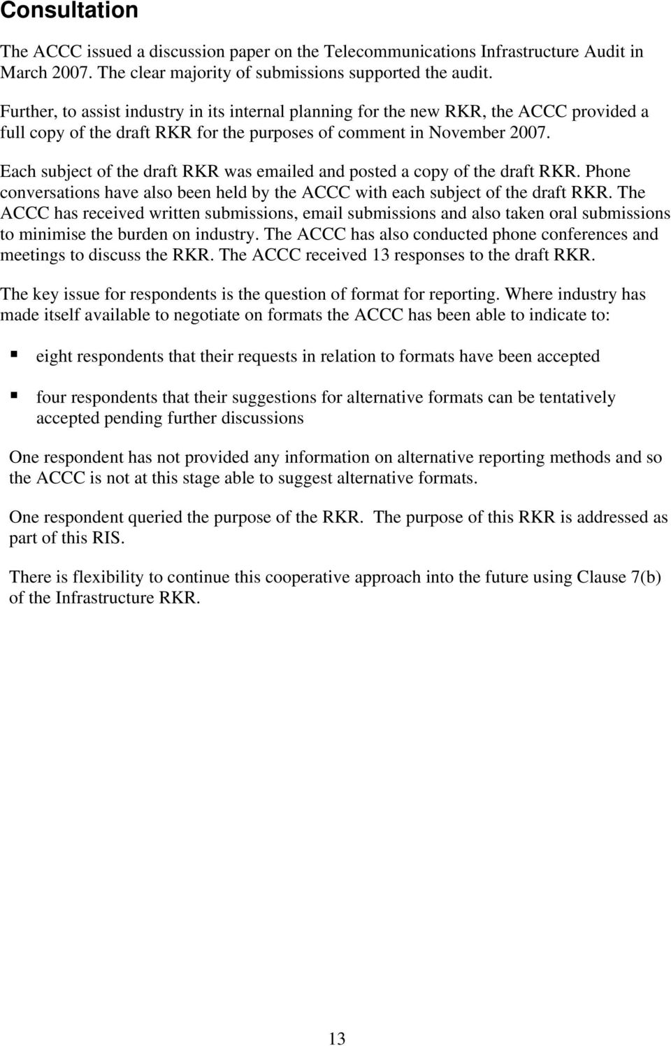 Each subject of the draft RKR was emailed and posted a copy of the draft RKR. Phone conversations have also been held by the ACCC with each subject of the draft RKR.