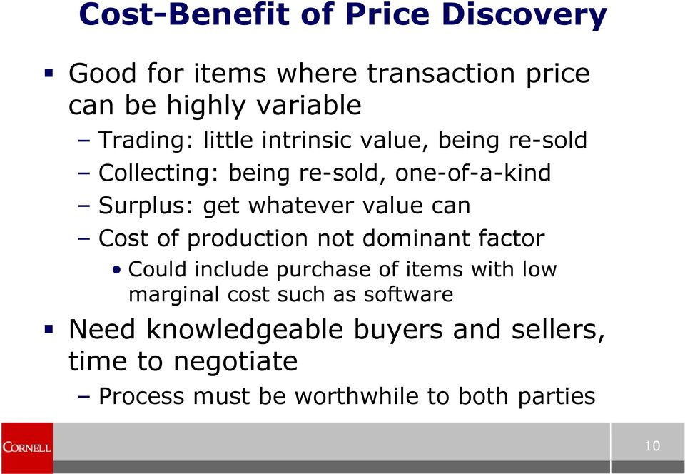 can Cost of production not dominant factor Could include purchase of items with low marginal cost such as