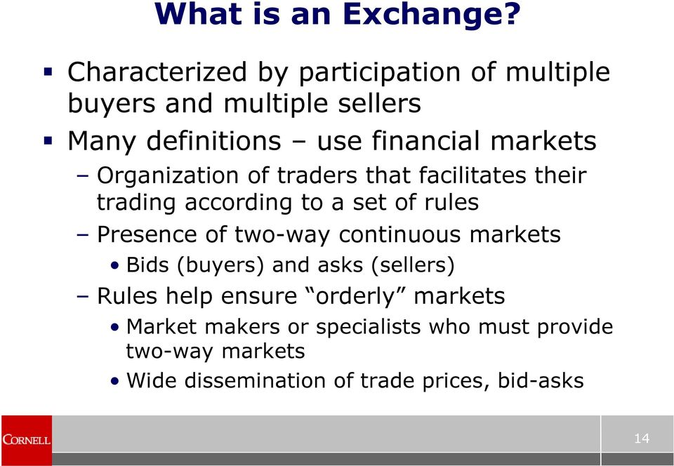 markets Organization of traders that facilitates their trading according to a set of rules Presence of