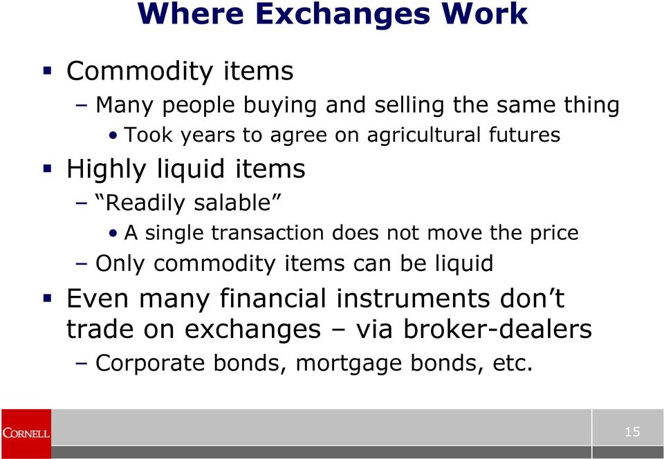 transaction does not move the price Only commodity items can be liquid Even many