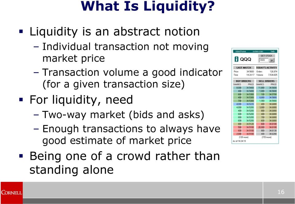 Transaction volume a good indicator (for a given transaction size) For liquidity,