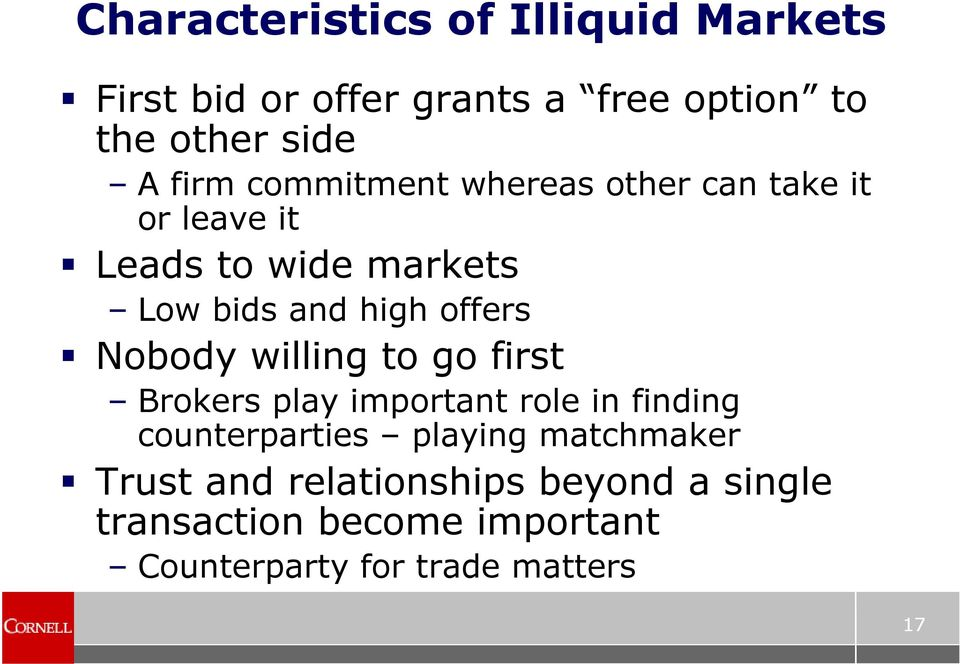 offers Nobody willing to go first Brokers play important role in finding counterparties playing