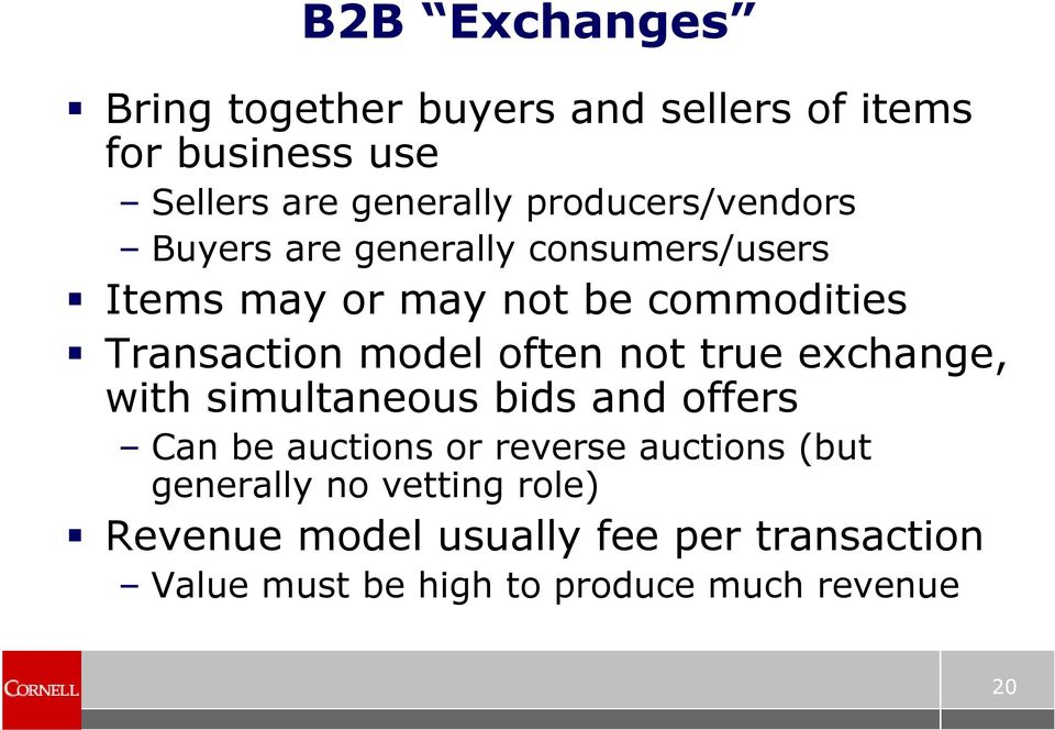 model often not true exchange, with simultaneous bids and offers Can be auctions or reverse auctions