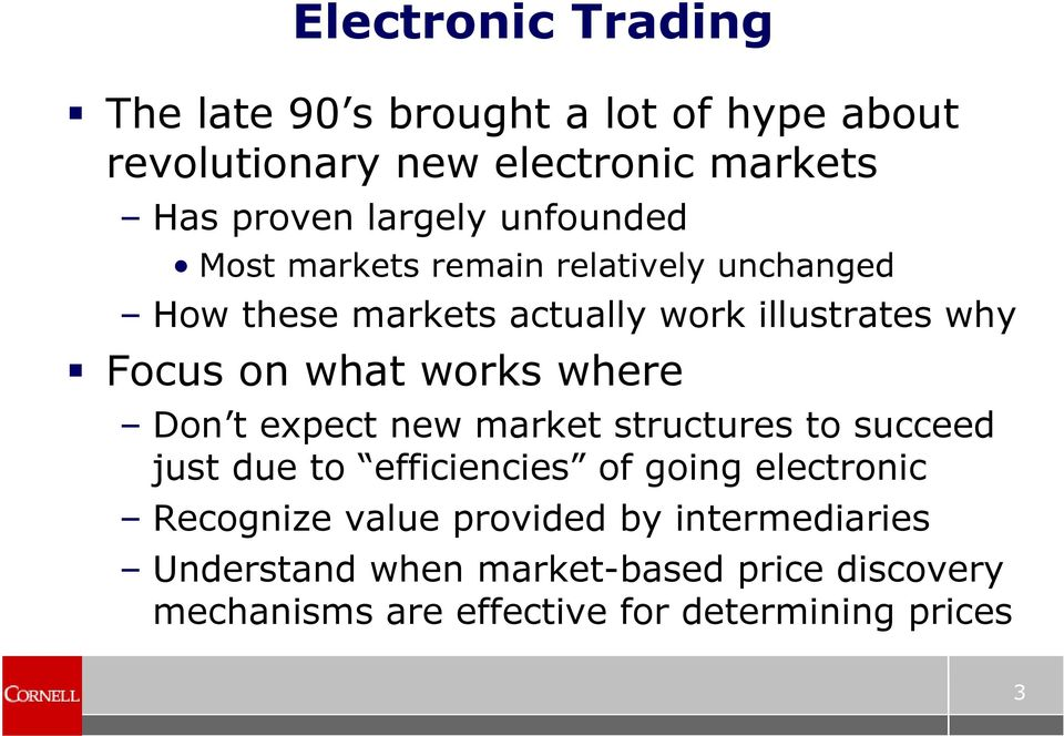 works where Don t expect new market structures to succeed just due to efficiencies of going electronic Recognize