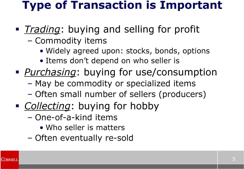 use/consumption May be commodity or specialized items Often small number of sellers (producers)