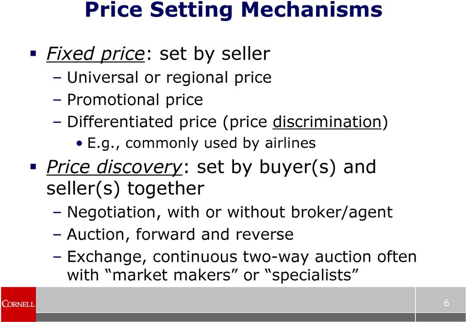 , commonly used by airlines Price discovery: set by buyer(s) and seller(s) together