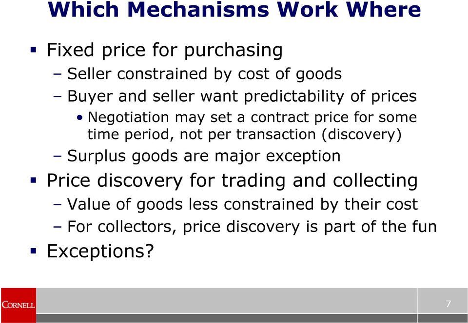 transaction (discovery) Surplus goods are major exception Price discovery for trading and collecting