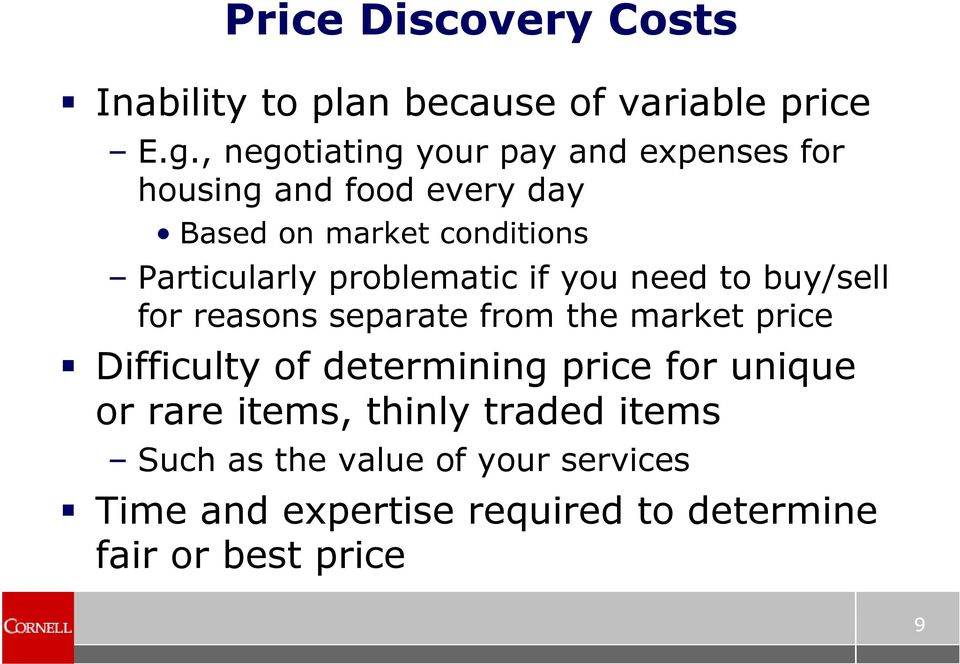 problematic if you need to buy/sell for reasons separate from the market price Difficulty of determining