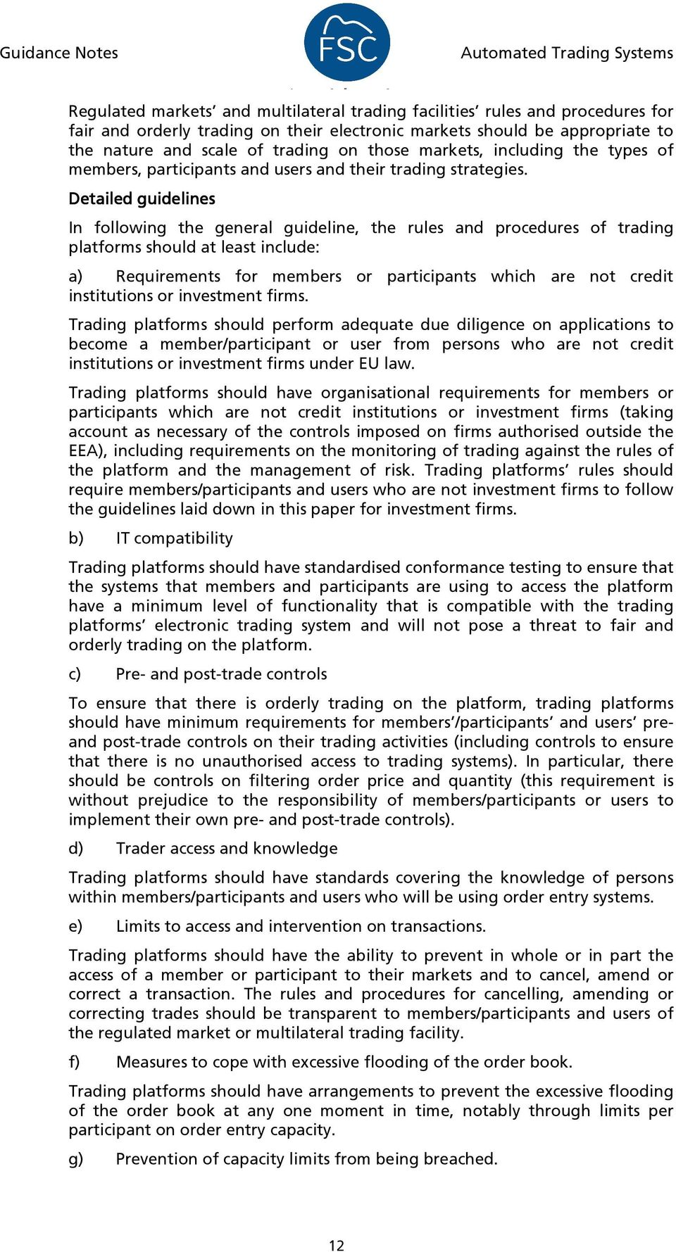 Detailed guidelines In following the general guideline, the rules and procedures of trading platforms should at least include: a) Requirements for members or participants which are not credit